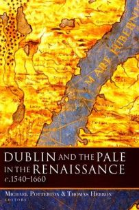 Dublin and the Pale in the Renaissance: C.1540-1660