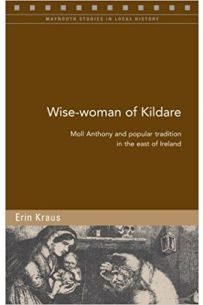Wise-Woman of Kildare: Moll Anthony and Popular Tradition in the East of Ireland