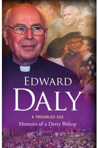 Edward Daly - A Troubled See: Memoirs of a Derry Bishop