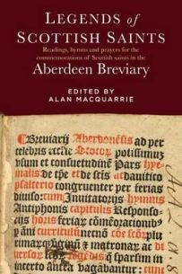 Legends of Scottish Saints: Readings, Hymns and Prayers for the Commemorations of Scottish Saints in the Aberdeen Breviary