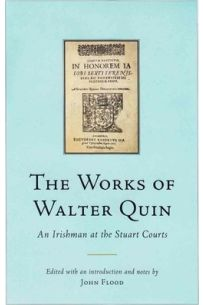 The Works of Walter Quin : An Irishman at the Stuart Courts