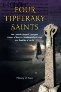 Four Tipperary Saints: The Lives of Colum of Terryglass, Cronan of Roscrea, Mochaomhog of Leigh and Ruadhan of Lorrha