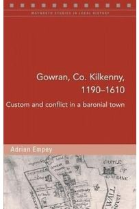 Gowran, Co. Kilkenny, 1190-1610: Custom and Conflict in a Baronial Town