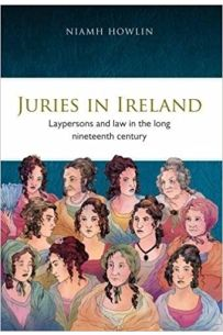 Juries in Ireland: Laypersons and Law in the Long Nineteenth Century (Irish Legal History Society)