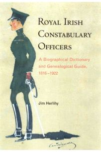 Royal Irish Constabulary Officers: A biographical dictionary and genealogical guide, 1816–1922