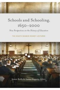 Schools and Schooling, 1650-2000: New Perspectives on the History of Education - The eighth Seamus Heaney lectures