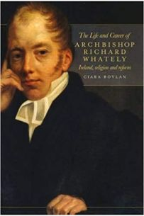 The Life and Career of Archbishop Richard Whately: Ireland, Religion and Reform