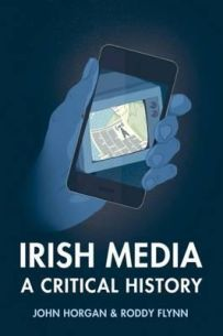 Irish Media: A Critical History (Revised & Expanded New Edition)