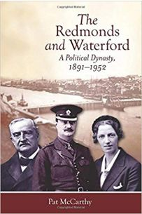 The Redmonds and Waterford: A Political Dynasty, 1891-1952 (The Irish Revolution, 1912-23)