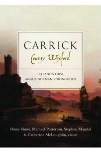 Carrick, County Wexford Ireland's first Anglo-Norman stronghold