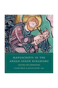 Manuscripts in the Anglo-Saxon kingdoms : Cultures and connections