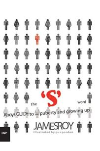 The S Word: A Boy's Guide to Sex, Puberty and Growing Up