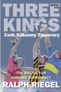 Three Kings: Cork, Kilkenny, Tipperary - the Battle for Hurling Supremacy