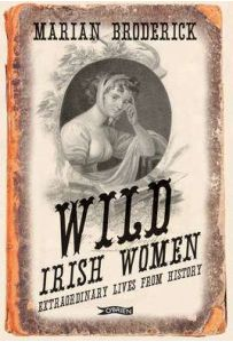 Wild Irish Women: Extraordinary Lives from History