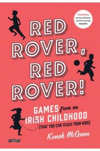 Red Rover, Red Rover! Games from an Irish Childhood (That You Can Teach Your Kids)