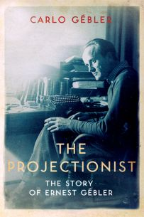The Projectionist: The Story of Ernest Gébler