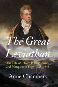 The Great Leviathan: The Life of Howe Peter Browne, 2nd Marquess of Sligo 1788-1845