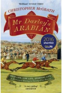 Mr Darley's Arabian : High Life, Low Life, Sporting Life: A History of Racing in 25 Horses