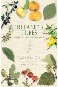 Ireland's Trees: Myths, Legends and Folklore