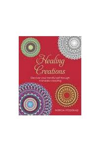 Healing Creations: Discover Your Mindful Self Through Mandala Colouring and Journaling