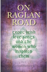 On Raglan Road: Great Irish Love Songs and the Women Who Inspired Them