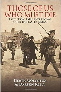 Those of Us Who Must Die : Execution, Exile and Revival After the Easter Rising
