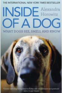 Inside of a Dog : What Dogs See, Smell, and Know