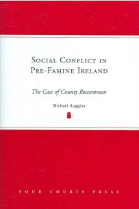 Social Conflict in Pre-famine Ireland : The Case of County Roscommon