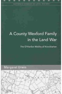 A County Wexford Family in the Land War: By the O'Hanlon Walshs of Knocktartan