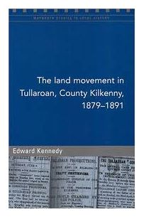 The Land Movement in Tullaroan, County Kilkenny, 1879-91 (Maynooth Studies in Local History)