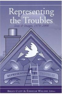 Representing the Troubles: Texts and Images, 1970-2000