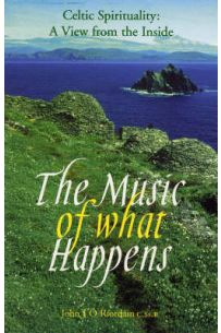 The Music of What Happens: Celtic spirituality - A View from the Inside