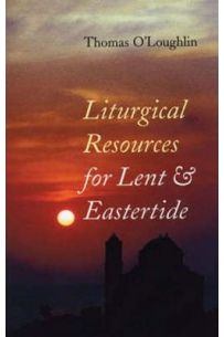 Liturgical Resources for Lent and Eastertide : Year A, B and C