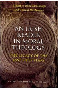 Irish Reader in Moral Theology The Legacy of the Last Fifty Years: Sex, Marriage and the Family v. 2