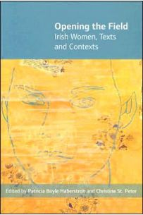Opening the Field: Irish Women : Texts and Contexts