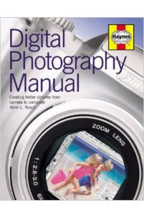 Digital Photography Manual: Creating Better Pictures from Camera to Computer