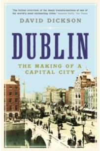 Dublin : The Making of a Capital City