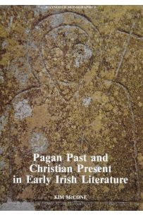 Pagan Past and Christian Present in Early Irish Literature (Maynooth Monographs 3)
