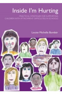 Inside I'm Hurting : Practical Strategies for Supporting Children with Attachment Difficulties in Schools