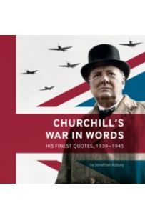 Churchill's War in Words : His Finest Quotes, 1939-1945