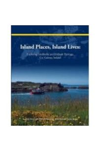Island Places, Island Lives : Exploring Inishbofin and Inishark Heritage, Co. Galway
