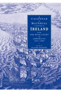 A Calendar of Material Relating to Ireland from the High Courts of Admiralty 1641-1660