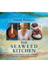 Irish Seaweed Kitchen : The Comprehensive Guide to Healthy Everyday Cooking with Seaweeds