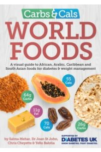 Carbs & Cals World Foods : A visual guide to African, Arabic, Caribbean and South Asian foods for diabetes & weight management