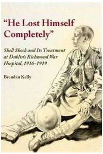 He Lost Himself Completely: Shell Shock and Its Treatment at Dublin's Richmond War Hospital, 1916