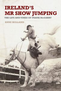 Ireland's Mr Show Jumping : The life and times of Frank McCarry
