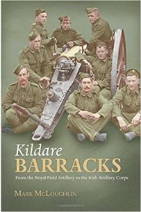 Kildare Barracks: From the Royal Field Artillery to the Irish Artillery Corps (Paperback)