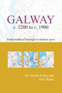 Galway c. 1200 to c. 1900 : From Medieval Borough to Modern City