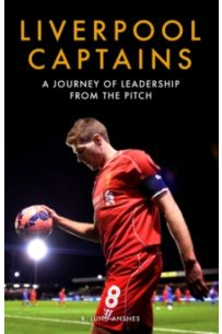 Liverpool Captains : A Journey of Leadership from the Pitch