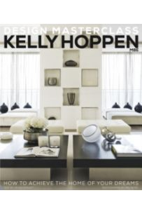 Kelly Hoppen Design Masterclass : How to Achieve the Home of Your Dreams